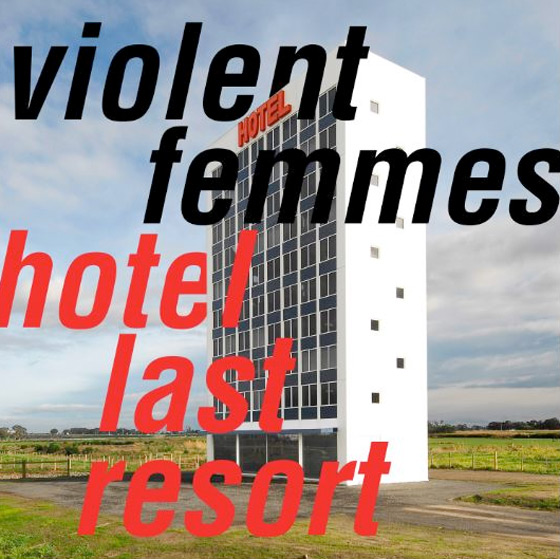 The Violent Femmes — Hotel Last Resort